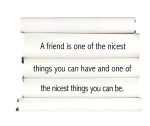 a-friend-is-one-of-the-nicest-things-you-can-have-and-one-of-the-nicest-things-you-can-be.