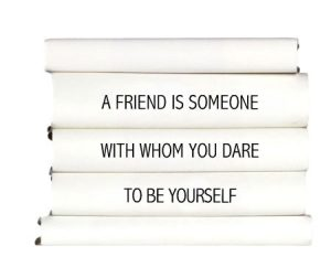 a-friend-is-someone-with-whom-you-dare-to-be-yourself
