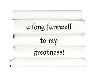 a-long-farewell-to-my-greatness
