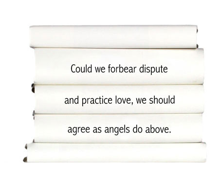 could-we-forbear-dispute-and-practice-love-we-should-agree-as-angels-do-above.