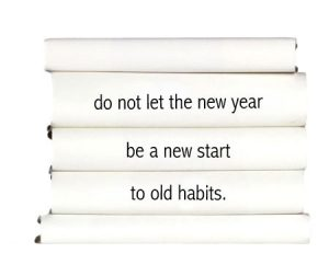 do-not-let-the-new-year-be-a-new-start-to-old-habits.