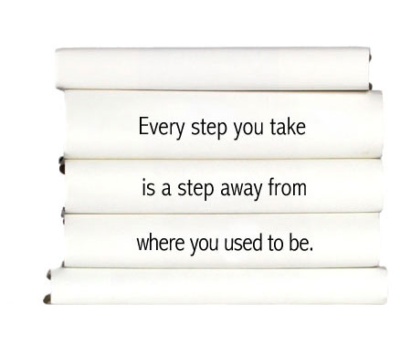 every-step-you-take-is-a-step-away-from-where-you-used-to-be.