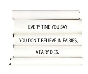 every-time-you-say-you-dont-believe-in-fairies-a-fairy-dies.
