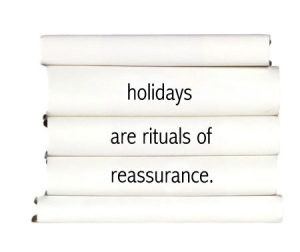 holidays-are-rituals-of-reassurance.