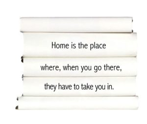 home-is-the-place-where-when-you-go-there-they-have-to-take-you-in.
