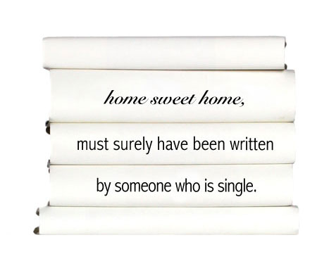 home-sweet-home-must-surely-have-been-written-by-someone-who-is-single.