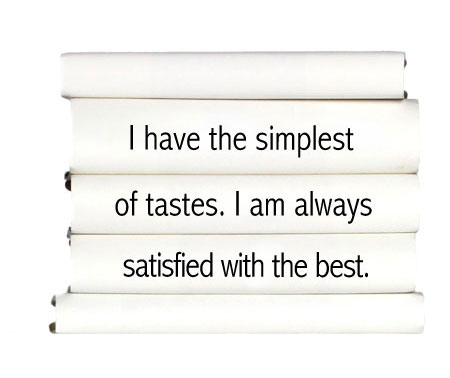 i-have-the-simplest-of-tastes.-i-am-always-satisfied-with-the-best.