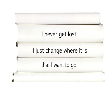 i-never-get-lost-i-just-change-where-it-is-that-i-want-to-go.