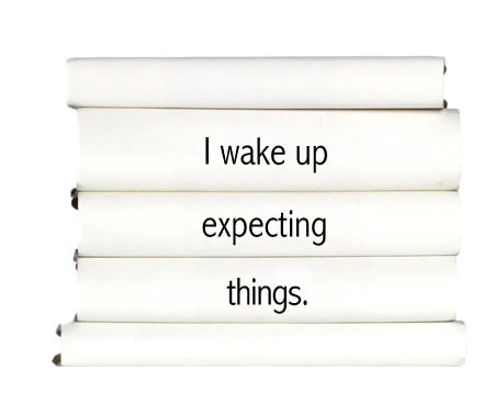 i-wake-up-expecting-things.