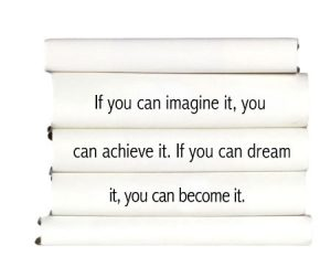 if-you-can-imagine-it-you-can-achieve-it.-if-you-can-dream-it-you-can-become-it.