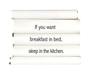 if-you-want-breakfast-in-bed-sleep-in-the-kitchen.