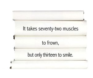 it-takes-seventy-two-muscles-to-frown-but-only-thirteen-to-smile.