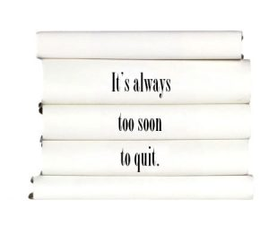 its-always-too-soon-to-quit.