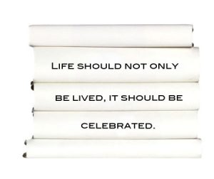 life-should-not-only-be-lived-it-should-be-celebrated