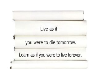 live-as-if-you-were-to-die-tomorrow.-learn-as-if-you-were-to-live-forever.