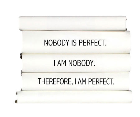 nobody-is-perfect.-i-am-nobody.-therefore-i-am-perfect.