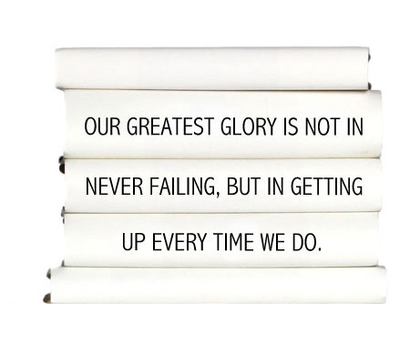 our-greatest-glory-is-not-in-never-failing-but-in-getting-up-every-time-we-do.