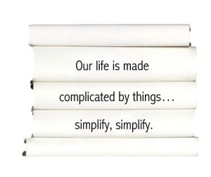 our-life-is-made-complicated-by-things...simplify-simplify.