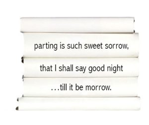 parting-is-such-sweet-sorrow-that-i-shall-say-good-night...till-it-be-morrow.