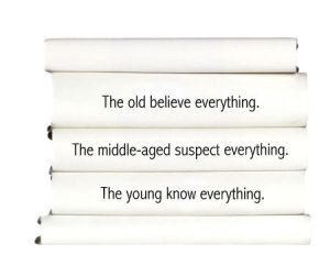 the-old-believe-everything.-the-middle-aged-suspect-everything.-the-young-know-everything.