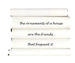 the-ornaments-of-a-house-are-the-friends...that-frequent-it
