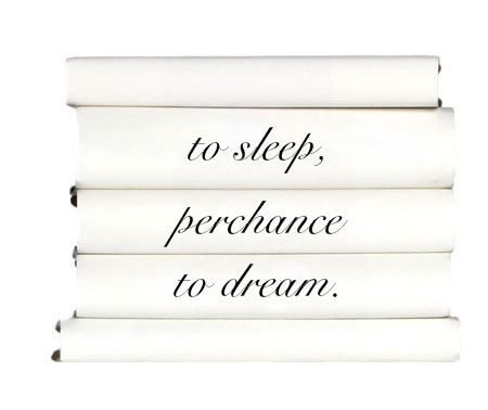 to-sleep-perchance-to-dream.