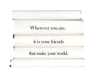 wherever-you-are-it-is-your-friends-that-make-your-world.