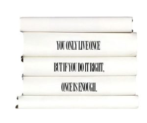 you-only-live-once-but-it-you-do-it-right-once-is-enough.